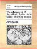 The Adventures of Jerry Buck by Mr John Slade The, John Slade, 1170130267