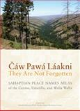 Caw Pawa Laakni, They Are Not Forgotten : Sahaptian Place Names Atlas of the Cayuse, Umatilla, and Walla Walla, Eugene S. Hunn, 0295990260