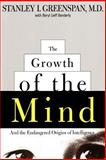 The Growth of the Mind, Stanley I. Greenspan and Beryl Lieff Benderly, 0738200263
