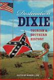 Destination Dixie : Tourism and Southern History, , 0813060265