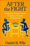 After the Fight : Using Your Disagreements to Build a Stronger Relationship, Wile, Daniel B., 1572300264