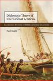Diplomatic Theory of International Relations, Sharp, Paul, 0521760267