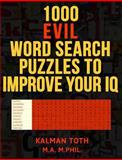 1000 Evil Word Search Puzzles to Improve Your IQ, Kalman Toth M.A. M.PHIL., 1494870266
