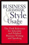 Business Grammar, Style and Usage : The Desk Reference for Articulate and Polished Business Writing and Speaking, Aspatore Books Staff and Abell, Alicia, 158762026X