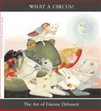 What a Circus! the Art of Etienne Delessert, Etienne Delessert, David Macaulay, Emmanuelle Martinat-Dupre, 1592880266