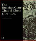 The Russian Court Chapel Choir, 1796-1917 9789057550263