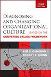 Diagnosing and Changing Organizational Culture : Based on the Competing Values Framework, Cameron, Kim S. and Quinn, Robert E., 0470650265