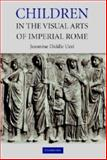 Children in the Visual Arts of Imperial Rome, Uzzi, Jeannine Diddle, 052182026X