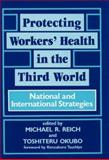 Protecting Workers' Health in the Third World : National and International Strategies, , 086569026X
