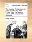 The Lousiad an Heroi-Comic Poem Canto I by Peter Pindar, Esq the Seventh Edition with Considerable Additions, Peter Pindar, 117041026X