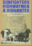 Gunfighters, Highwaymen, and Vigilantes : Violence on the Frontier, McGrath, Roger D., 0520060261