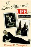 A Love Affair with Life and Smithsonian, Thompson, Edward K., 0826210260