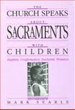 The Church Speaks about Sacraments with Children : Baptism, Confirmation, Eucharist, Penance, Mark Searie, 0929650263