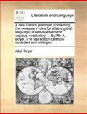A New French Grammar, Containing, the Necessary Rules for Attaining That Language; a Well-Digested and Copious Vocabulary; by Mr a Boyer the L, Abel Boyer, 1140870262