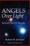 Angels over Light; Spiritual Food for Thought, Robert W. Johnson, 1475040261