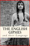 The English Gipsies and Their Language, Charles Leland, 1482660261