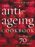 The Anti-Ageing Cookbook, Robyn Martin, 0091910269