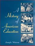 A History of American Education, Watras, Joseph, 0205470262