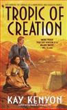 Tropic of Creation, Kay L. Kenyon, 0553580264
