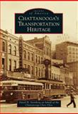 Chattanooga's Transportation Heritage, David H. Steinberg on behalf of the Chattanooga Choo Choo, 1467110264