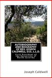 Autobiography and Biography of Rev. Joseph Caldwell, D. D. , L. L. D., Joseph Caldwell, 1495380262