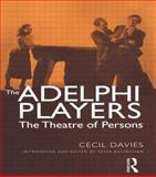 The Adelphi Players : The Theatre of Persons, Davies, Cecil W., 041527026X
