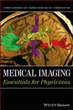 Medical Imaging : Essentials for Physicians, Wolbarst, Anthony B. and Wyant, Andrew R., 1118480260
