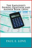 The Employer's Payroll Question and Answer Book (2014), Paul Love, 1495200264