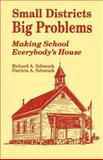 Small Districts, Big Problems : Making School Everybody's House, Schmuck, Richard A. and Schmuck, Patricia A., 0803960263