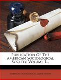 Publication of the American Sociological Society, Volume 1..., American Sociological Association, 1275270263
