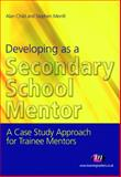 Developing the Secondary School Mentor : A Case Study Approach, Child, Alan and Merrill, Stephen, 1844450260