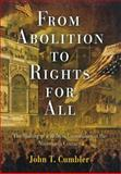 From Abolition to Rights for All : The Making of a Reform Community in the Nineteenth Century, Cumbler, John T., 081224026X