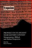 Prophecy in Its Ancient Near Eastern Context : Mesopotamian, Biblical and Arabian Perspectives, , 0884140261