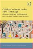 Children's Games in the New Media Age : Childlore Media and the Playground, Burn, Andrew Nicholas, 1409450260