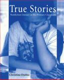 True Stories : Nonfiction Literacy in the Primary Classroom, Duthie, Christine, 1571100261