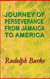 Journey of Perseverance from Jamaica to America, Rudolph Burke, 1451200277