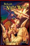 Behold the Night Wind, Christopher R. Yates, 1479400270