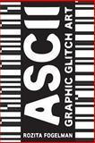 ASCII Graphic Glitch Art, Rozita Fogelman, 149227027X