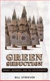 Green Seduction : Money, Business, and the Environment, Streever, Bill, 1934110272