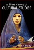 A Short History of Cultural Studies, Hartley, John, 0761950273