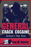 General Crack Cocaine Satan's Top Man, Lee M. Harris, 1424180279