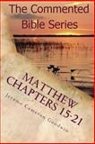 Matthew Chapters 15-21, Jerome Goodwin, 1463790279