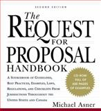 The Request for Proposal Handbook : A Sourcebook of Guidelines , Best Practices, Examples, Laws, Regulations, and Checklists from Jurisdictions Throughout the United States and Canada, Michael Asner, 0071360271
