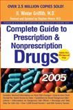 Complete Guide to Prescription and Nonprescription Drugs 2005, H. Winter Griffith and Stephen Moore, 0399530274