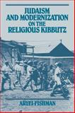 Judaism and Modernization on the Religious Kibbutz, Fishman, Aryei, 0521050278