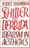 Schiller to Derrida : Idealism in Aesthetics, Sychrava, Juliet, 0521360277