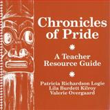 Chronicles of Pride : A Teacher Resource Guide, Logie, Patricia R. and Kilroy, Lila B., 1550590278