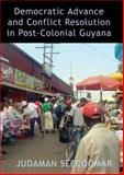 Democratic Advance and Conflict Resolution in Post-Colonial Guyana, Seecoomar, Judaman, 1845230272