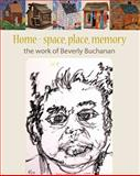 Home-Space, Place, Memory : The Work of Beverly Buchanan,, 0983170274