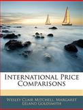 International Price Comparisons, Wesley Clair Mitchell and Margaret Leland Goldsmith, 1141920271